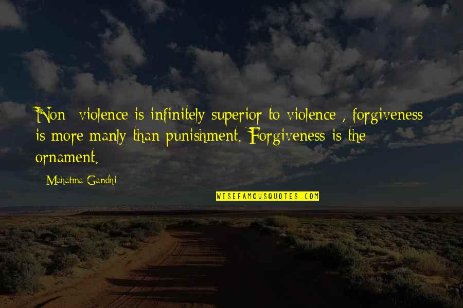 Ornaments Quotes By Mahatma Gandhi: Non -violence is infinitely superior to violence ,