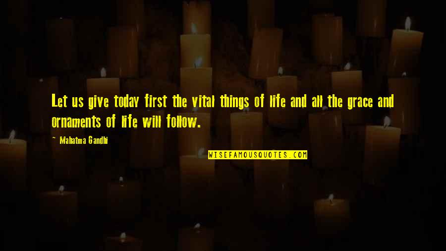 Ornaments Quotes By Mahatma Gandhi: Let us give today first the vital things