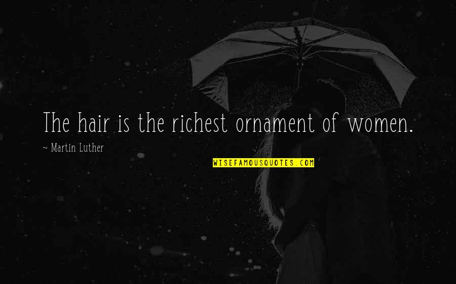 Ornaments Quotes By Martin Luther: The hair is the richest ornament of women.