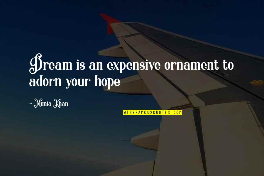 Ornaments Quotes By Munia Khan: Dream is an expensive ornament to adorn your