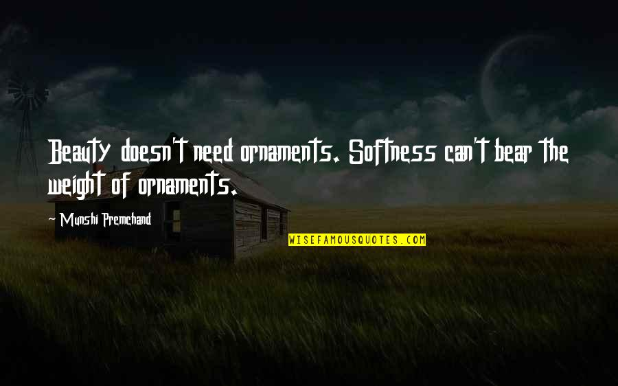 Ornaments Quotes By Munshi Premchand: Beauty doesn't need ornaments. Softness can't bear the