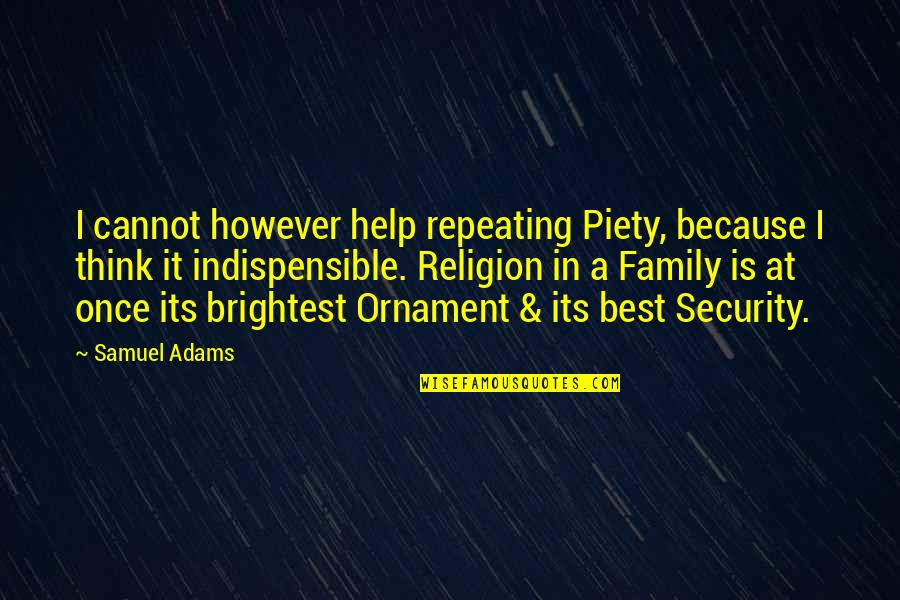 Ornaments Quotes By Samuel Adams: I cannot however help repeating Piety, because I