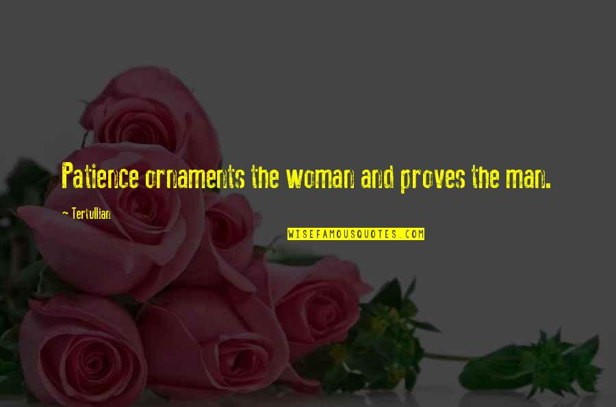 Ornaments Quotes By Tertullian: Patience ornaments the woman and proves the man.