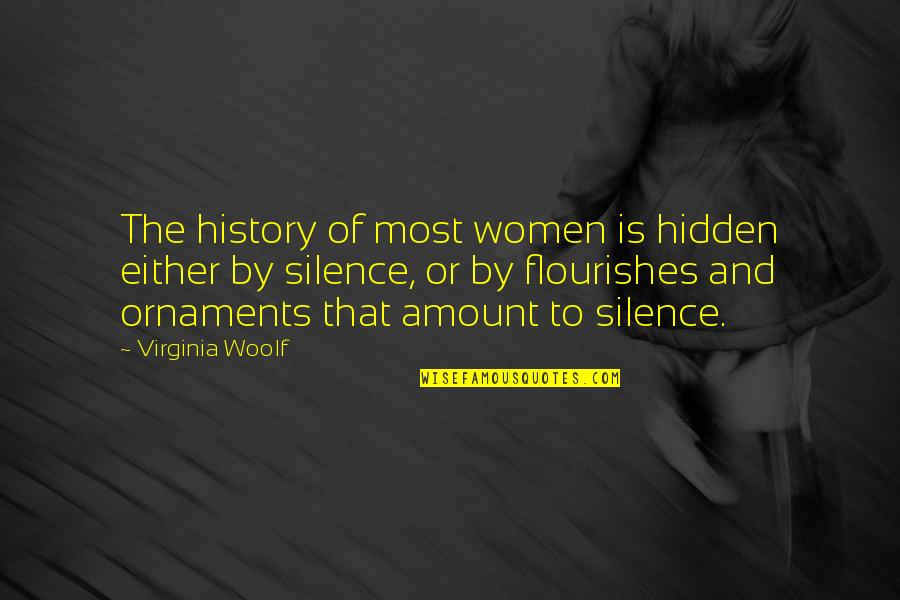Ornaments Quotes By Virginia Woolf: The history of most women is hidden either