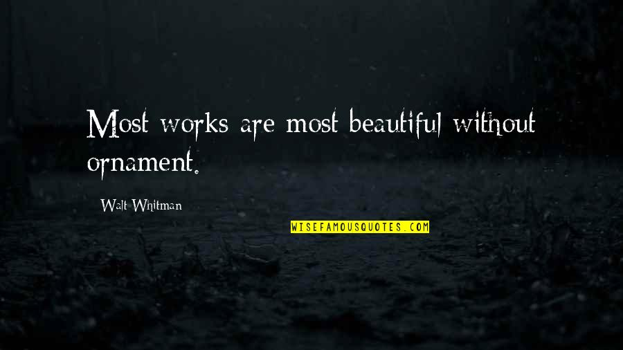 Ornaments Quotes By Walt Whitman: Most works are most beautiful without ornament.