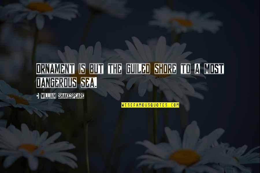 Ornaments Quotes By William Shakespeare: Ornament is but the guiled shore to a