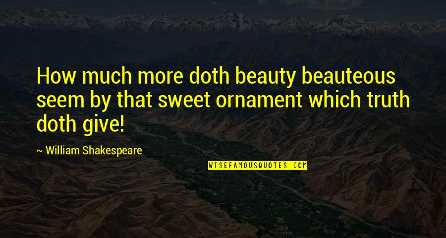 Ornaments Quotes By William Shakespeare: How much more doth beauty beauteous seem by