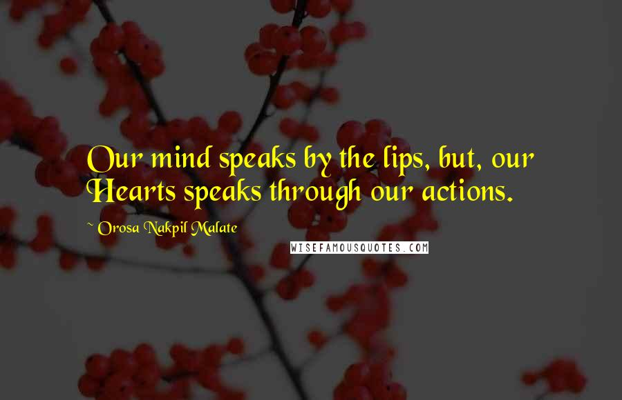 Orosa Nakpil Malate quotes: Our mind speaks by the lips, but, our Hearts speaks through our actions.