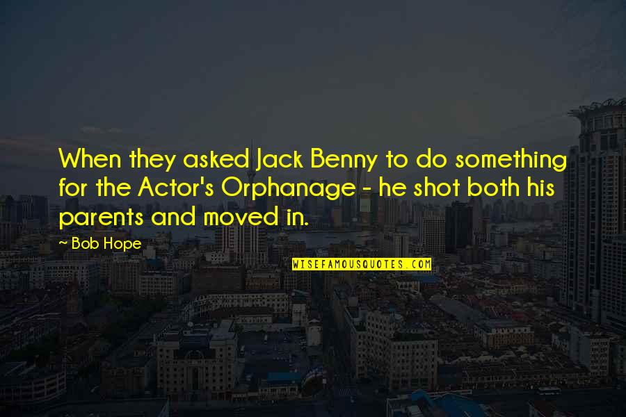 Orphanage Best Quotes By Bob Hope: When they asked Jack Benny to do something