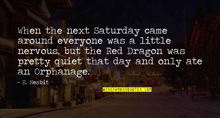 Orphanage Best Quotes By E. Nesbit: When the next Saturday came around everyone was