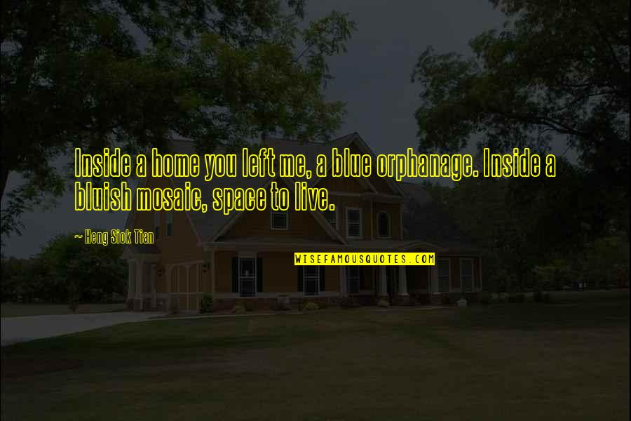 Orphanage Best Quotes By Heng Siok Tian: Inside a home you left me, a blue