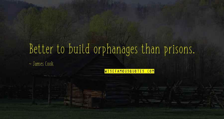 Orphanage Best Quotes By James Cook: Better to build orphanages than prisons.