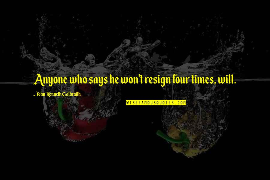 Orphanage Best Quotes By John Kenneth Galbraith: Anyone who says he won't resign four times,