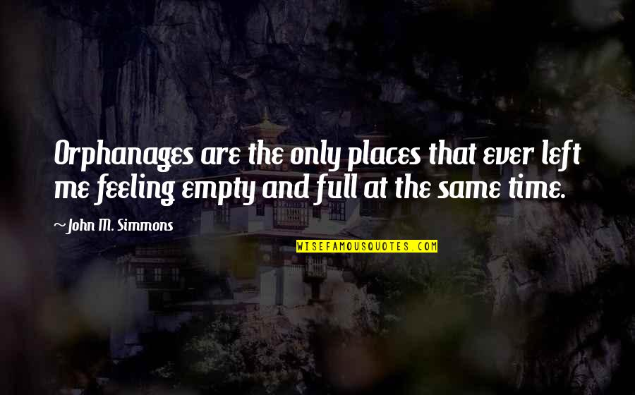 Orphanage Best Quotes By John M. Simmons: Orphanages are the only places that ever left