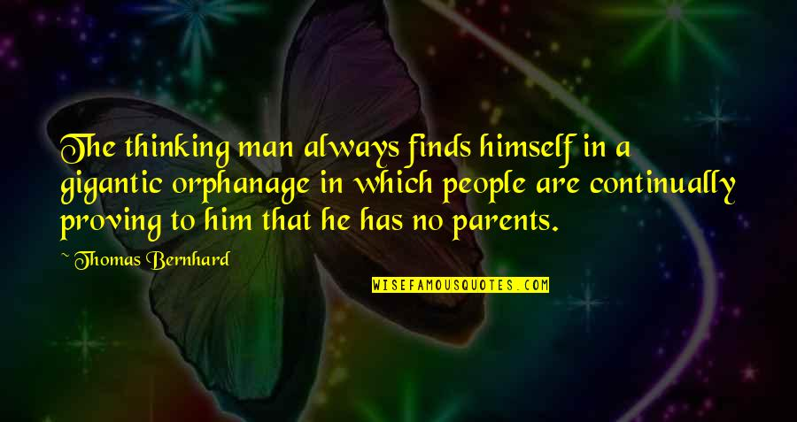 Orphanage Best Quotes By Thomas Bernhard: The thinking man always finds himself in a