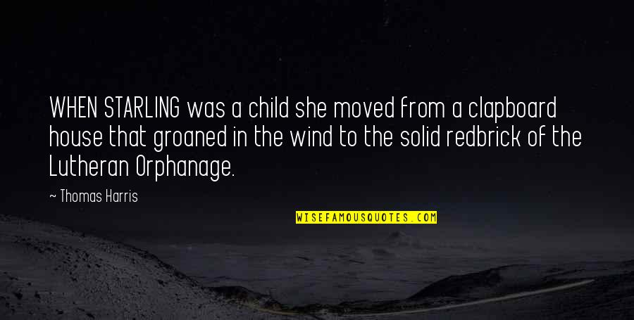 Orphanage Best Quotes By Thomas Harris: WHEN STARLING was a child she moved from