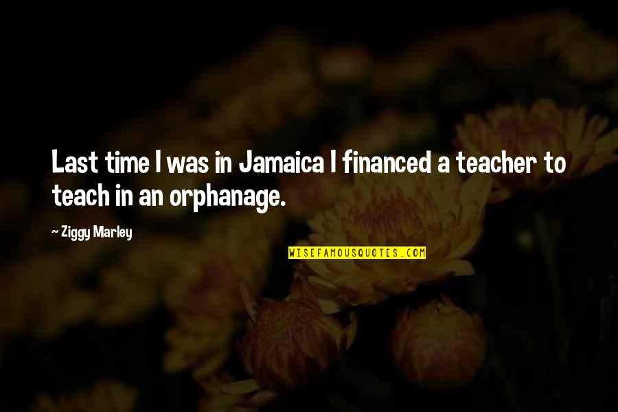 Orphanage Best Quotes By Ziggy Marley: Last time I was in Jamaica I financed