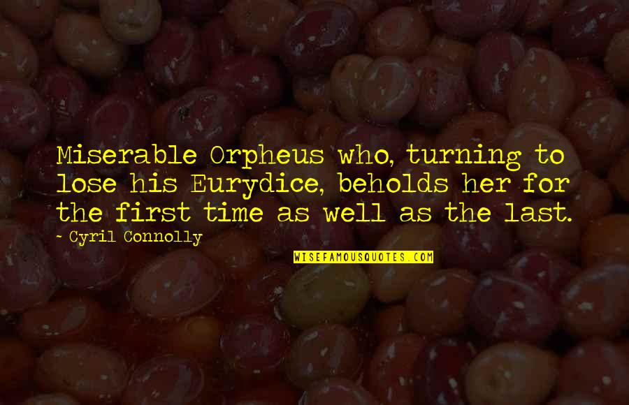 Orpheus Eurydice Quotes By Cyril Connolly: Miserable Orpheus who, turning to lose his Eurydice,