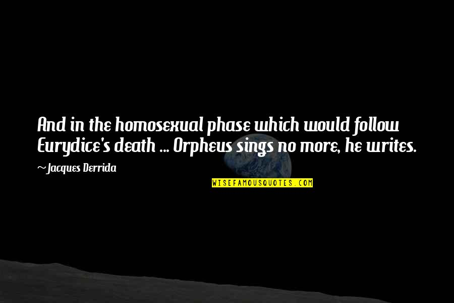 Orpheus Eurydice Quotes By Jacques Derrida: And in the homosexual phase which would follow