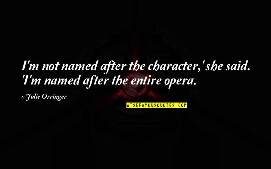 Orringer Quotes By Julie Orringer: I'm not named after the character,' she said.
