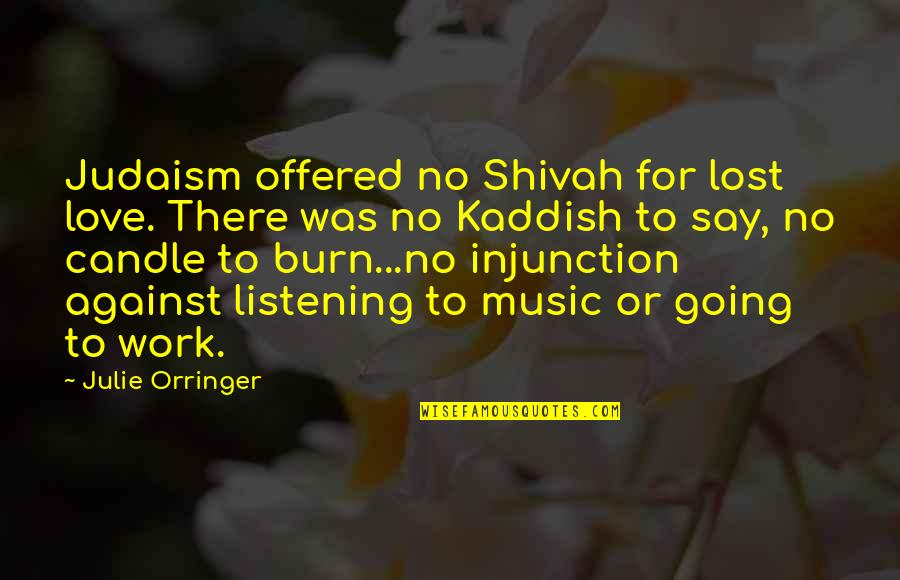 Orringer Quotes By Julie Orringer: Judaism offered no Shivah for lost love. There
