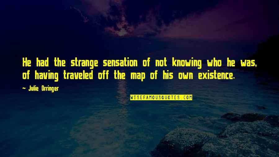 Orringer Quotes By Julie Orringer: He had the strange sensation of not knowing