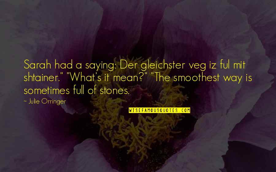 Orringer Quotes By Julie Orringer: Sarah had a saying: Der gleichster veg iz