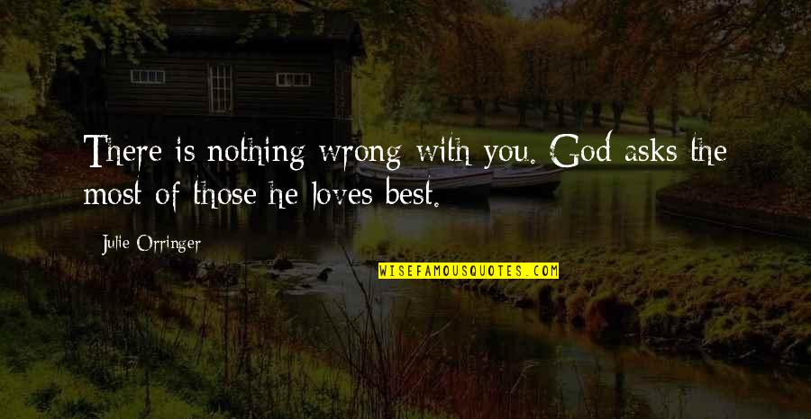 Orringer Quotes By Julie Orringer: There is nothing wrong with you. God asks