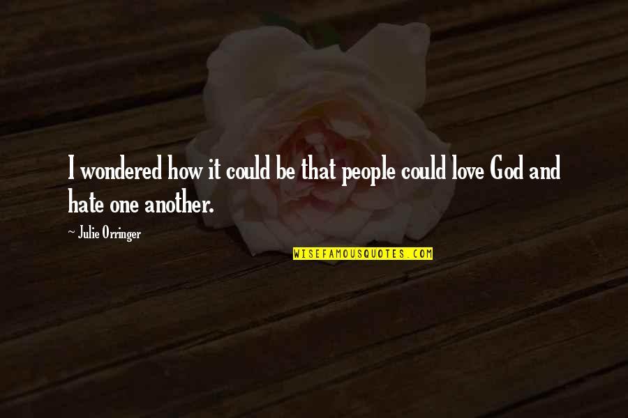 Orringer Quotes By Julie Orringer: I wondered how it could be that people