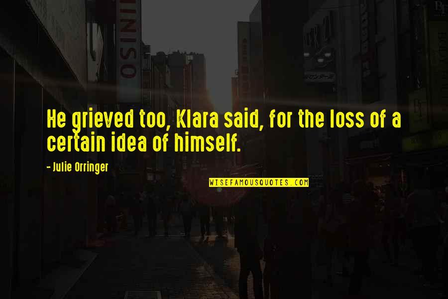 Orringer Quotes By Julie Orringer: He grieved too, Klara said, for the loss