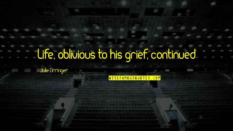 Orringer Quotes By Julie Orringer: Life, oblivious to his grief, continued
