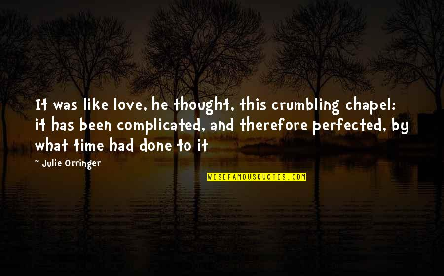 Orringer Quotes By Julie Orringer: It was like love, he thought, this crumbling