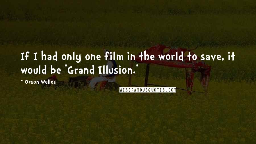 Orson Welles quotes: If I had only one film in the world to save, it would be 'Grand Illusion.'
