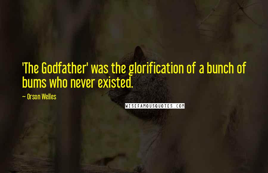Orson Welles quotes: 'The Godfather' was the glorification of a bunch of bums who never existed.
