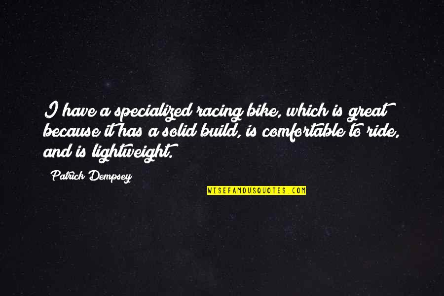 Orvo Quotes By Patrick Dempsey: I have a specialized racing bike, which is