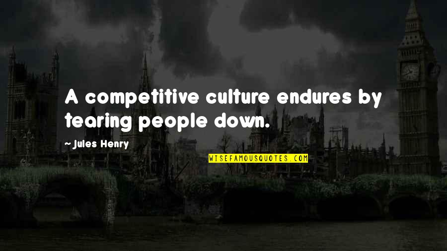 Osaka Castle Quotes By Jules Henry: A competitive culture endures by tearing people down.