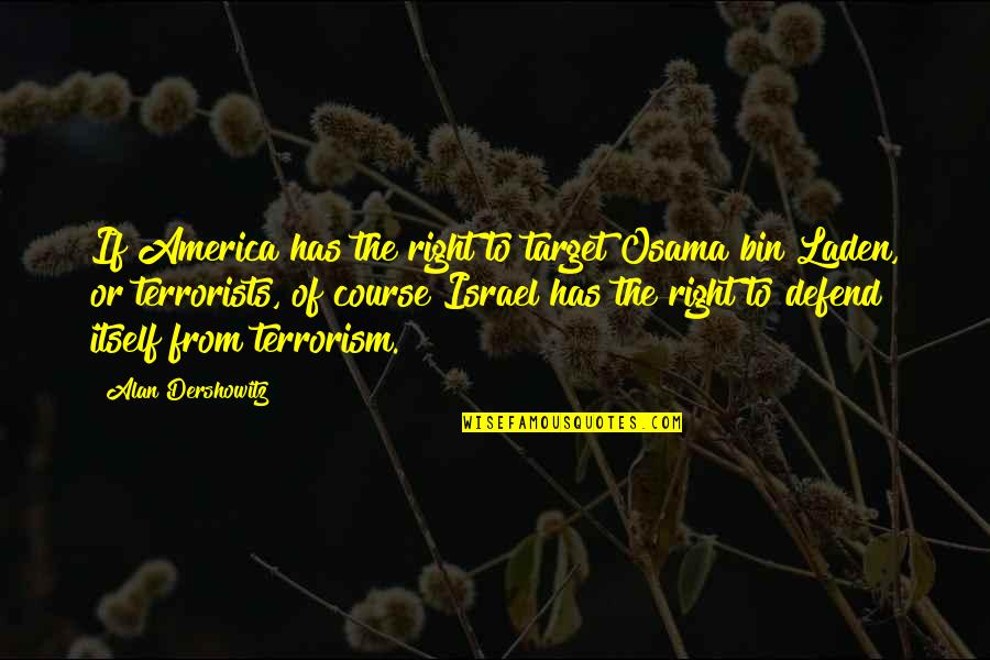 Osama Bin Laden Quotes By Alan Dershowitz: If America has the right to target Osama