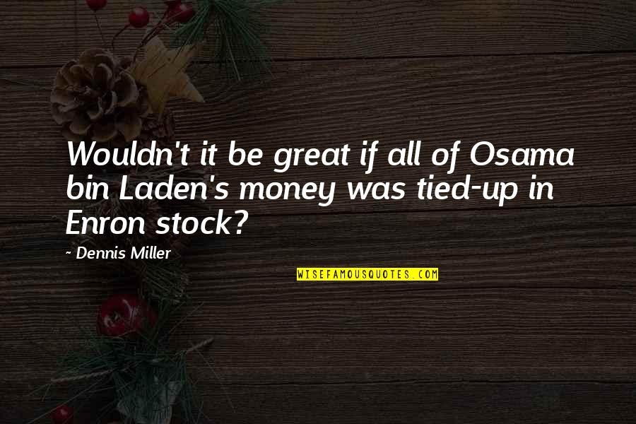 Osama Bin Laden Quotes By Dennis Miller: Wouldn't it be great if all of Osama