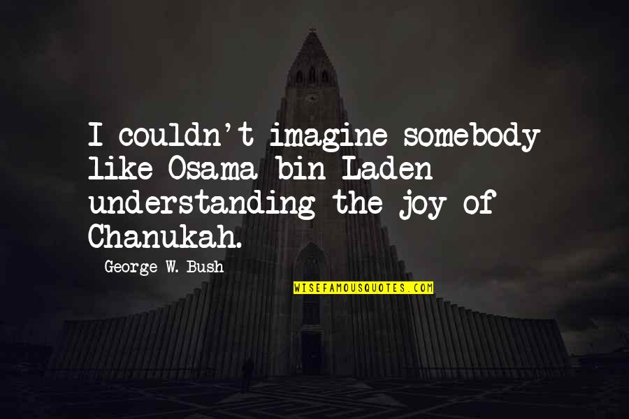 Osama Bin Laden Quotes By George W. Bush: I couldn't imagine somebody like Osama bin Laden