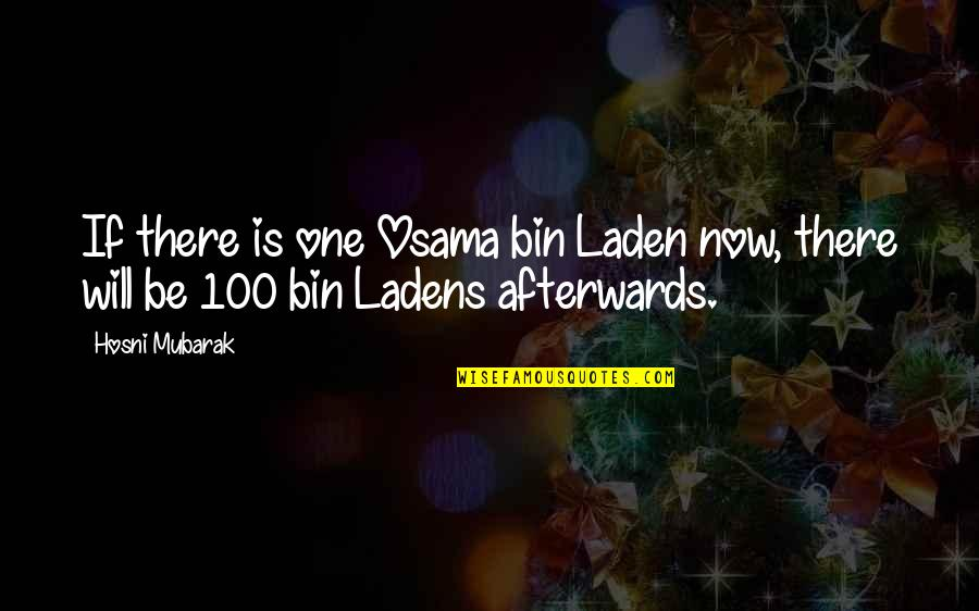 Osama Bin Laden Quotes By Hosni Mubarak: If there is one Osama bin Laden now,