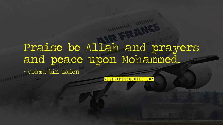 Osama Bin Laden Quotes By Osama Bin Laden: Praise be Allah and prayers and peace upon