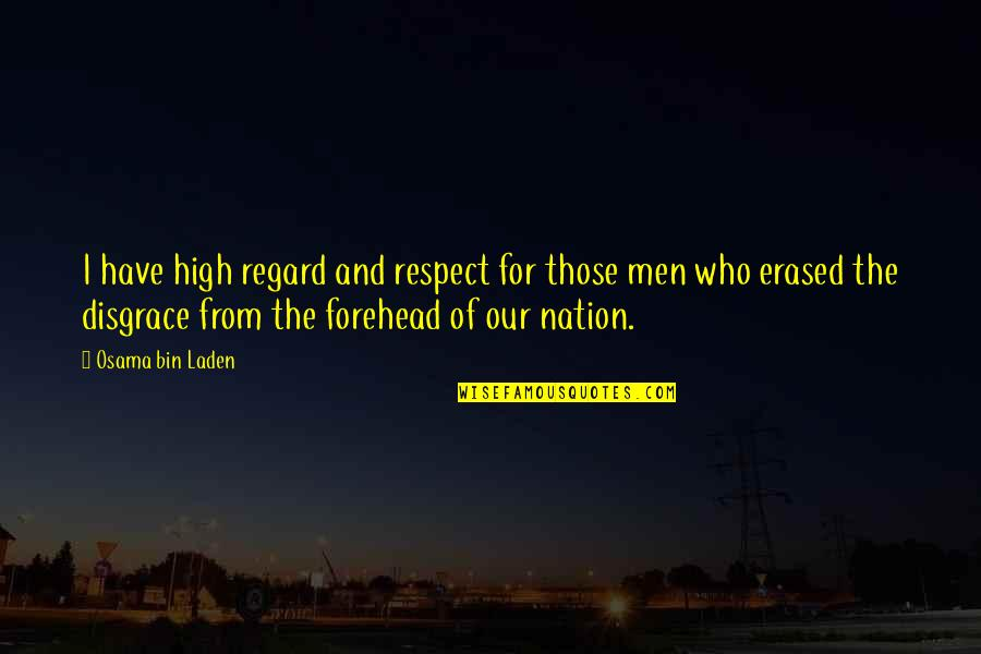 Osama Bin Laden Quotes By Osama Bin Laden: I have high regard and respect for those