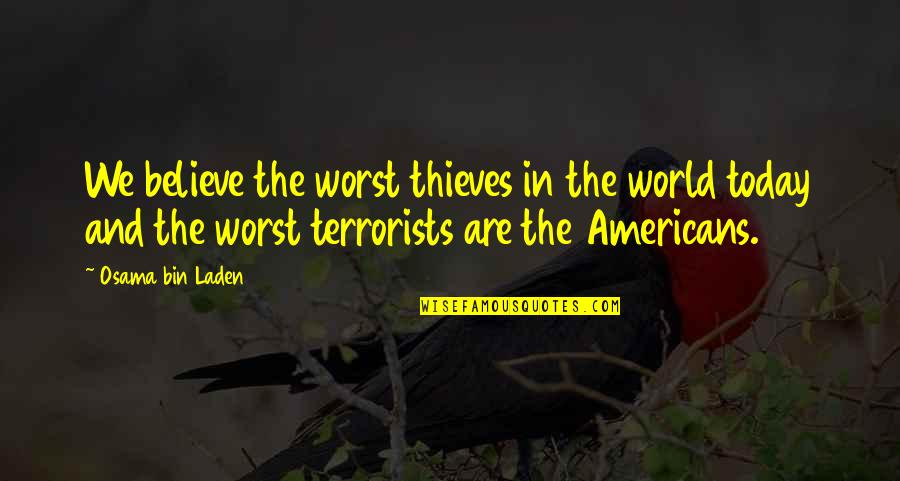 Osama Bin Laden Quotes By Osama Bin Laden: We believe the worst thieves in the world