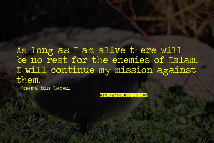 Osama Bin Laden Quotes By Osama Bin Laden: As long as I am alive there will