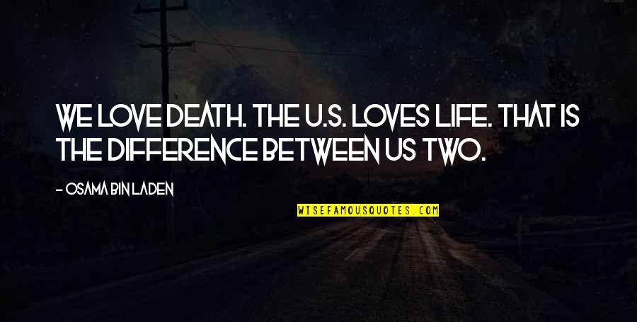 Osama Bin Laden Quotes By Osama Bin Laden: We love death. The U.S. loves life. That