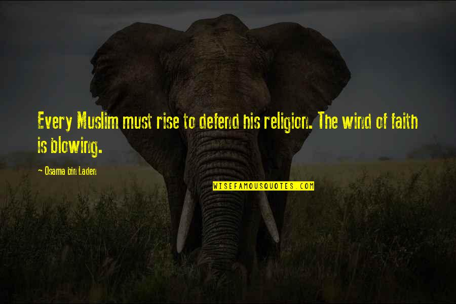 Osama Bin Laden Quotes By Osama Bin Laden: Every Muslim must rise to defend his religion.