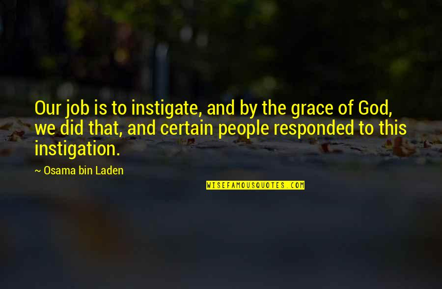 Osama Bin Laden Quotes By Osama Bin Laden: Our job is to instigate, and by the