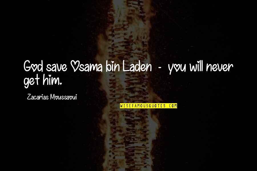 Osama Bin Laden Quotes By Zacarias Moussaoui: God save Osama bin Laden - you will