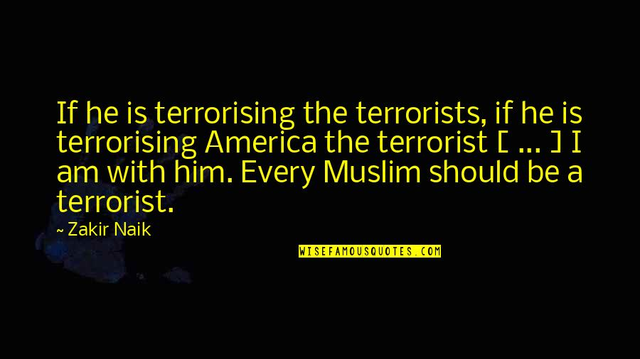 Osama Bin Laden Quotes By Zakir Naik: If he is terrorising the terrorists, if he