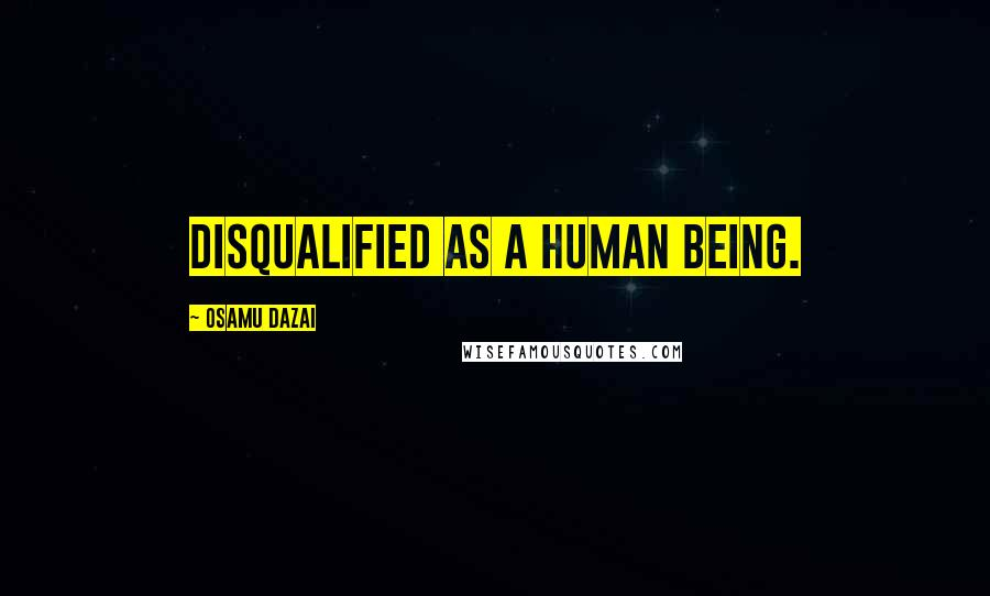 Osamu Dazai quotes: Disqualified as a human being.